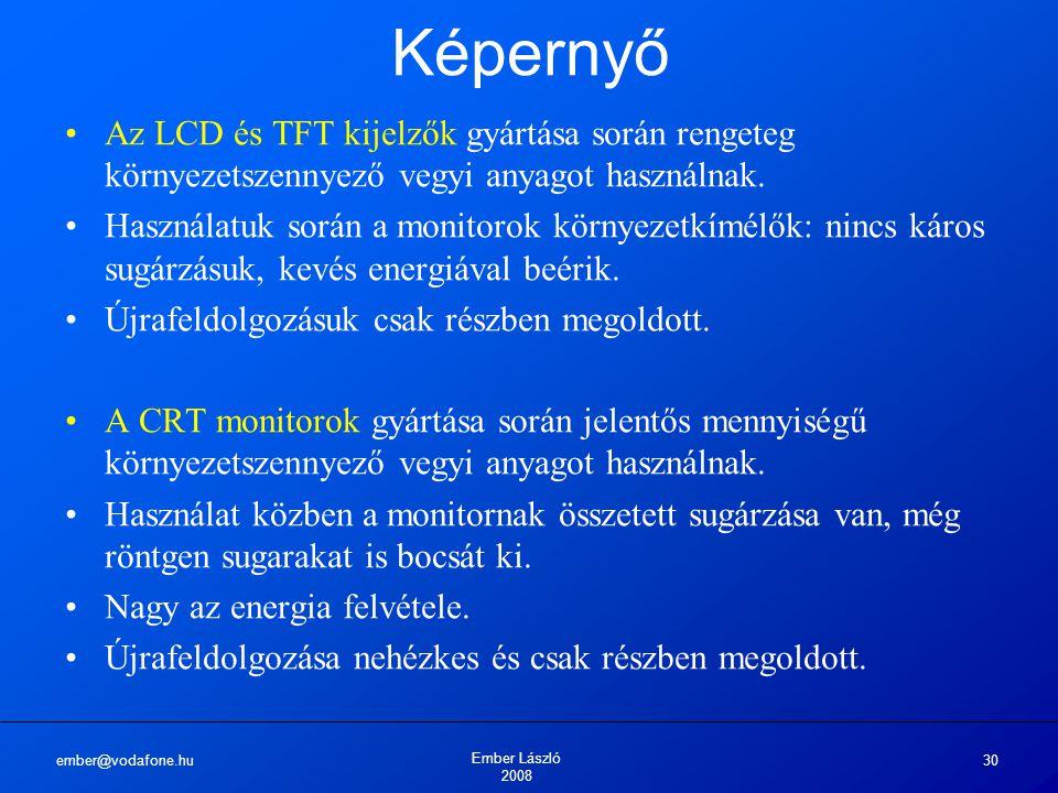ember@vodafone.hu Ember László 2008 30 Képernyő Az LCD és TFT kijelzők gyártása során rengeteg környezetszennyező vegyi anyagot használnak. Használatu