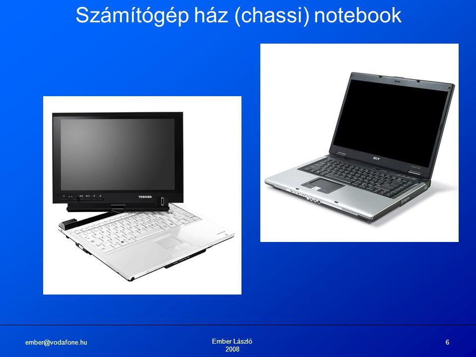 ember@vodafone.hu Ember László 2008 6 Számítógép ház (chassi) notebook