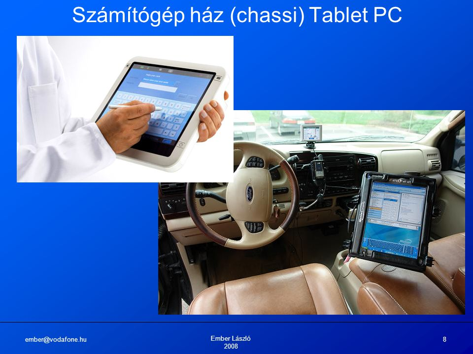 ember@vodafone.hu Ember László 2008 8 Számítógép ház (chassi) Tablet PC