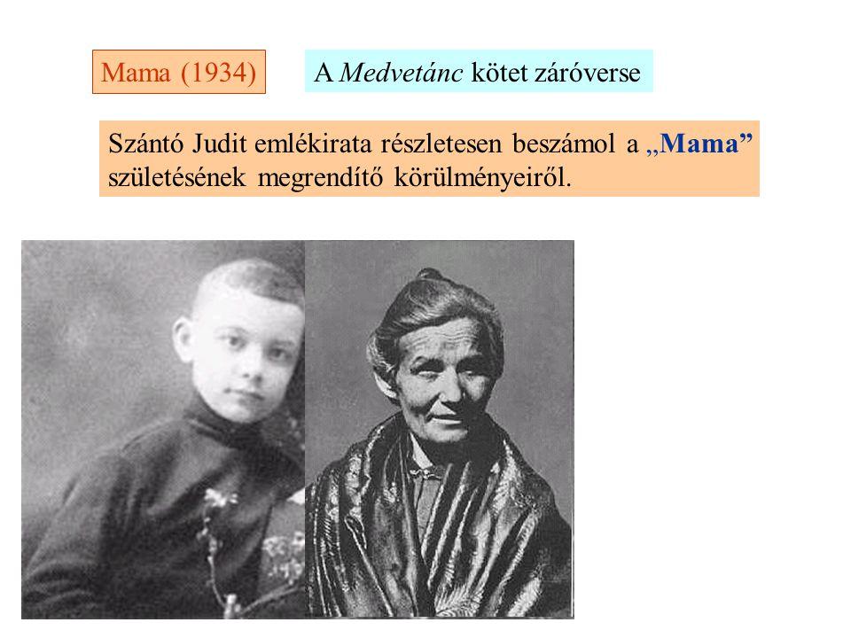 """Mama (1934) Szántó Judit emlékirata részletesen beszámol a """"Mama"""" születésének megrendítő körülményeiről. A Medvetánc kötet záróverse"""