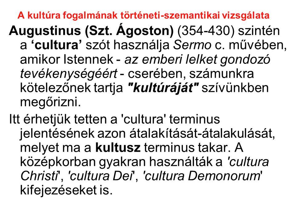 A kultúra fogalmának történeti-szemantikai vizsgálata A szó Cicero által meghatározott jelentésében az itáliai humanisták jóvoltából került ismét használatba a 15.