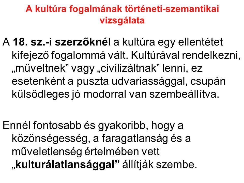 A kultúra fogalom értelmezései A tágan értelmezett kultúra a XVIII.