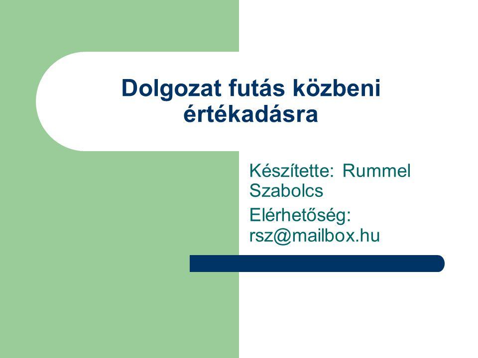 Dolgozat futás közbeni értékadásra Készítette: Rummel Szabolcs Elérhetőség: rsz@mailbox.hu