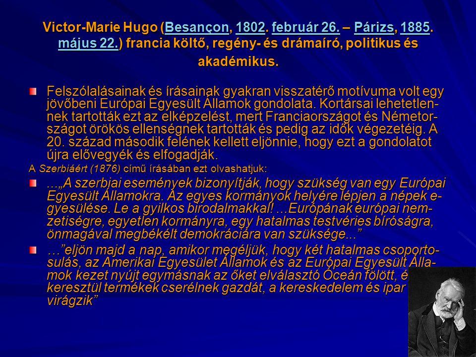 Victor-Marie Hugo (Besançon, 1802. február 26. – Párizs, 1885. május 22.) francia költő, regény- és drámaíró, politikus és akadémikus. Besançon1802feb