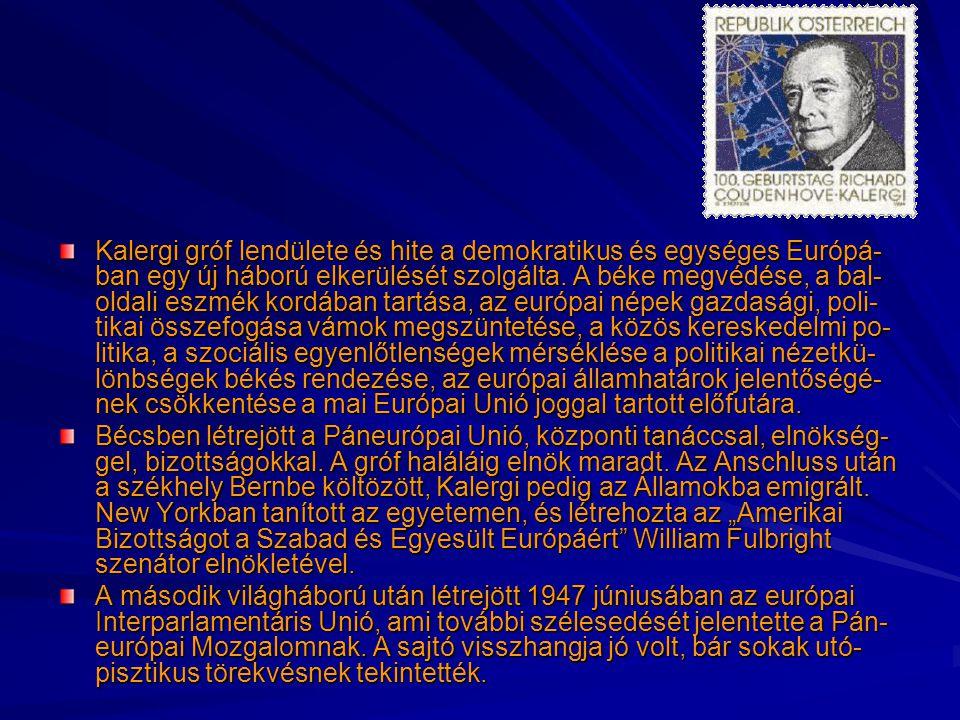 Kalergi gróf lendülete és hite a demokratikus és egységes Európá- ban egy új háború elkerülését szolgálta. A béke megvédése, a bal- oldali eszmék kord