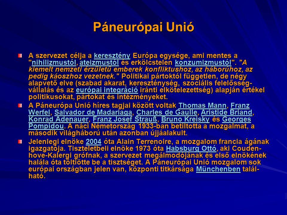 Páneurópai Unió A szervezet célja a keresztény Európa egysége, ami mentes a nihilizmustól, ateizmustól és erkölcstelen konzumizmustól .