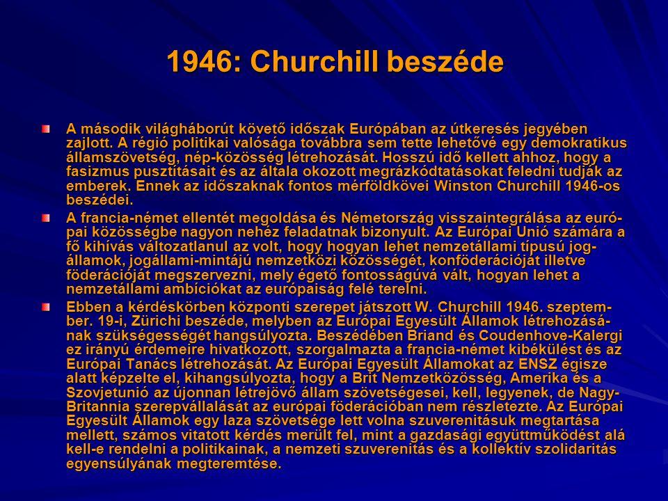 1946: Churchill beszéde A második világháborút követő időszak Európában az útkeresés jegyében zajlott. A régió politikai valósága továbbra sem tette l