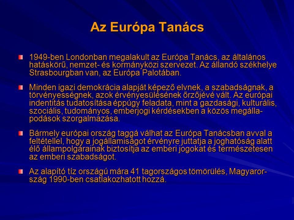 Az Európa Tanács 1949-ben Londonban megalakult az Európa Tanács, az általános hatáskörű, nemzet- és kormányközi szervezet. Az állandó székhelye Strasb