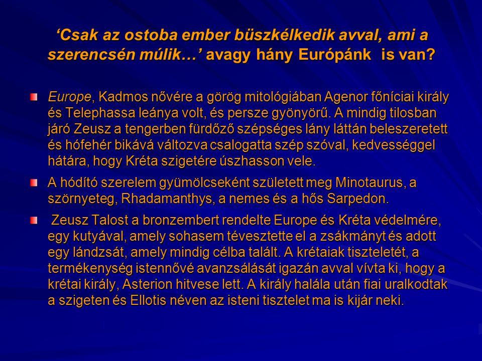 'Csak az ostoba ember büszkélkedik avval, ami a szerencsén múlik…' avagy hány Európánk is van? Europe, Kadmos nővére a görög mitológiában Agenor főníc