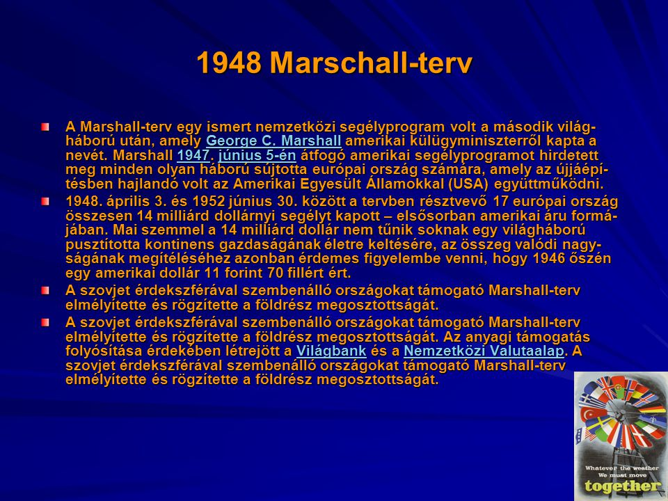 1948 Marschall-terv A Marshall-terv egy ismert nemzetközi segélyprogram volt a második világ- háború után, amely George C. Marshall amerikai külügymin