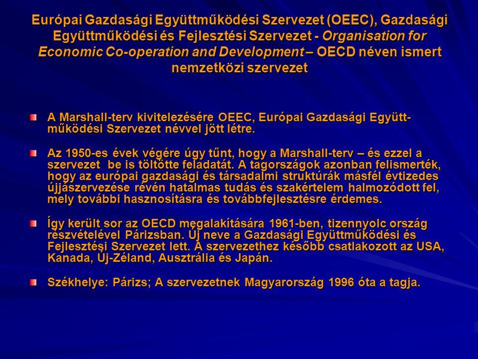 Európai Gazdasági Együttműködési Szervezet (OEEC), Gazdasági Együttműködési és Fejlesztési Szervezet - Organisation for Economic Co-operation and Development – OECD néven ismert nemzetközi szervezet A Marshall-terv kivitelezésére OEEC, Európai Gazdasági Együtt- működési Szervezet névvel jött létre.