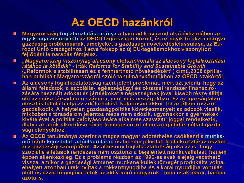 Az OECD hazánkról Magyarország foglalkoztatási aránya a harmadik évezred első évtizedében az egyik legalacsonyabb az OECD tagországai között, és ez egyik fő oka a magyar gazdaság problémáinak, amelyeket a gazdasági növekedéslelassulása, az Eu- rópai Unió országaihoz illetve főképp az új EU-tagállamokhoz viszonyított fejlődési lemaradás fémjelez.