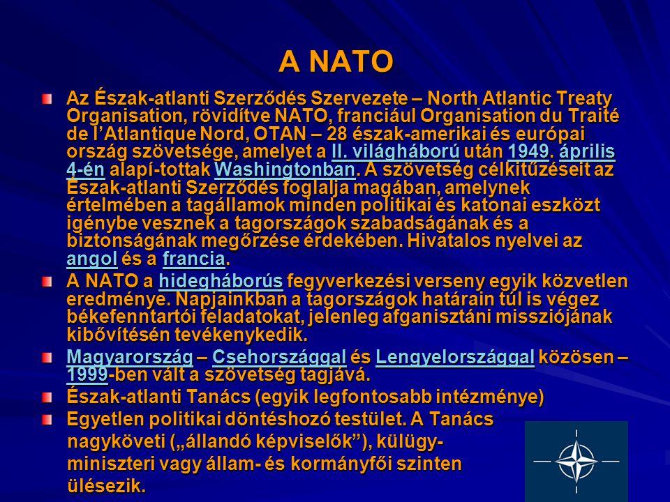 A NATO Az Észak-atlanti Szerződés Szervezete – North Atlantic Treaty Organisation, rövidítve NATO, franciául Organisation du Traité de l'Atlantique Nord, OTAN – 28 észak-amerikai és európai ország szövetsége, amelyet a II.