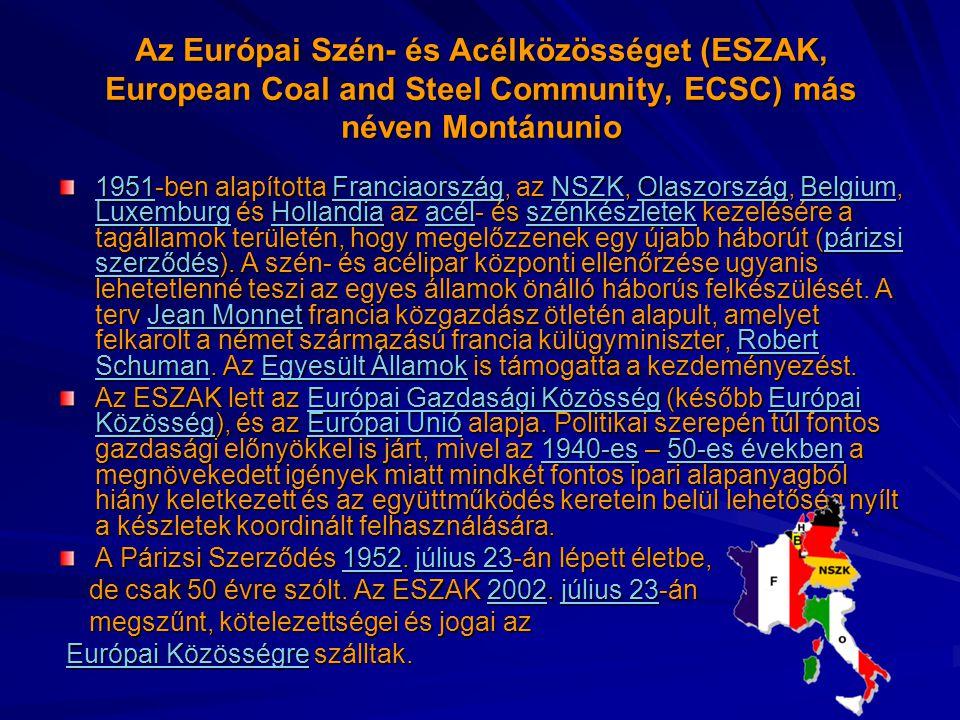 Az Európai Szén- és Acélközösséget (ESZAK, European Coal and Steel Community, ECSC) más néven Montánunio 19511951-ben alapította Franciaország, az NSZ