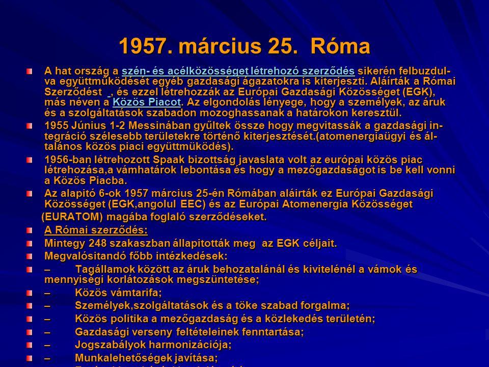 1957. március 25. Róma A hat ország a szén- és acélközösséget létrehozó szerződés sikerén felbuzdul- va együttműködését egyéb gazdasági ágazatokra is