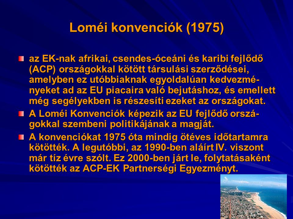 Loméi konvenciók (1975) az EK-nak afrikai, csendes-óceáni és karibi fejlődő (ACP) országokkal kötött társulási szerződései, amelyben ez utóbbiaknak egyoldalúan kedvezmé- nyeket ad az EU piacaira való bejutáshoz, és emellett még segélyekben is részesíti ezeket az országokat.