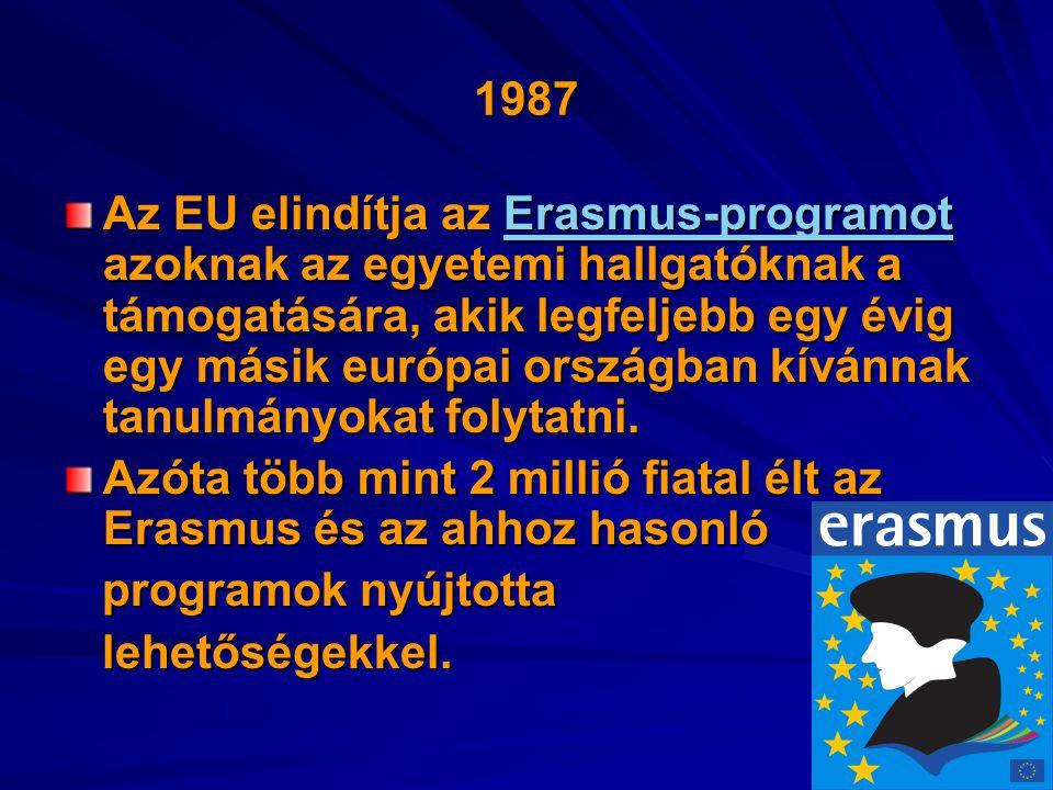 1987 Az EU elindítja az Erasmus-programot azoknak az egyetemi hallgatóknak a támogatására, akik legfeljebb egy évig egy másik európai országban kívánn