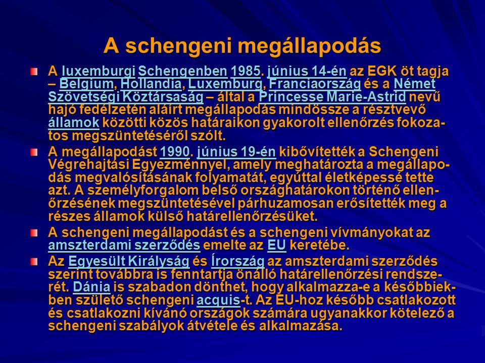 A schengeni megállapodás A luxemburgi Schengenben 1985. június 14-én az EGK öt tagja – Belgium, Hollandia, Luxemburg, Franciaország és a Német Szövets