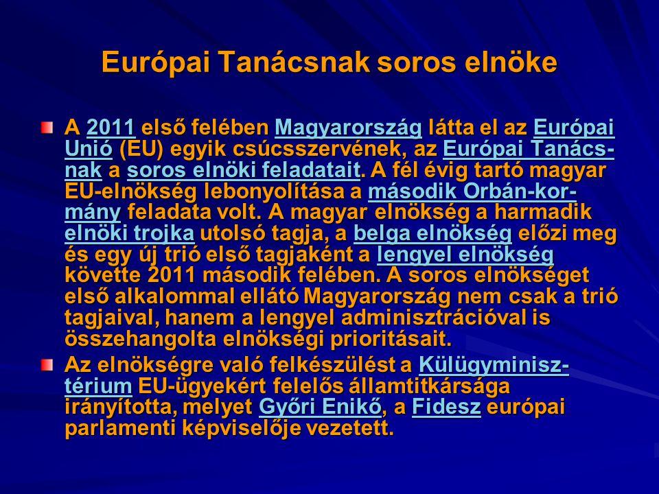 Európai Tanácsnak soros elnöke A 2011 első felében Magyarország látta el az Európai Unió (EU) egyik csúcsszervének, az Európai Tanács- nak a soros elnöki feladatait.
