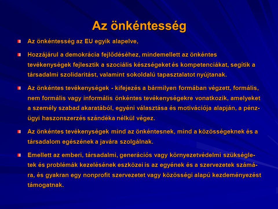 Az önkéntesség Az önkéntesség az EU egyik alapelve, Hozzájárul a demokrácia fejlődéséhez, mindemellett az önkéntes tevékenységek fejlesztik a szociáli