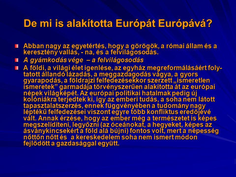 De mi is alakította Európát Európává? Abban nagy az egyetértés, hogy a görögök, a római állam és a keresztény vallás, - na, és a felvilágosodás. A gyá