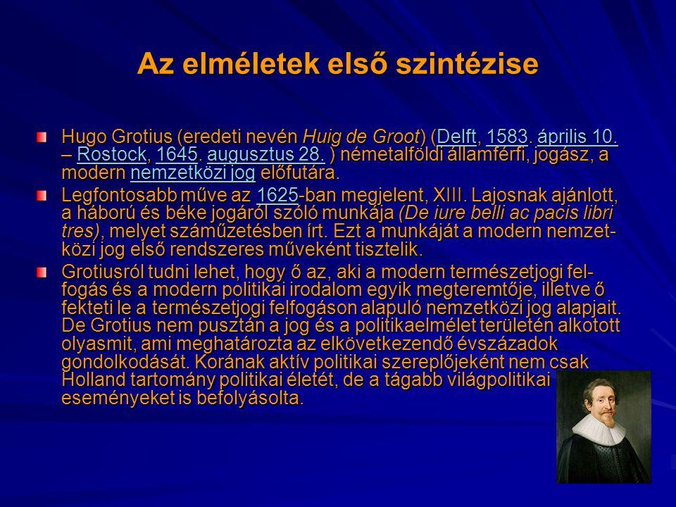 Az elméletek első szintézise Hugo Grotius (eredeti nevén Huig de Groot) (Delft, 1583. április 10. – Rostock, 1645. augusztus 28. ) németalföldi államf