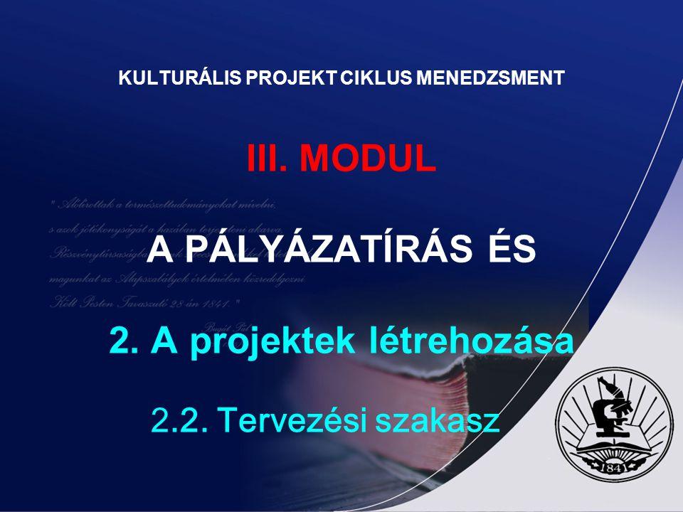 KULTURÁLIS PROJEKT CIKLUS MENEDZSMENT III.MODUL A PÁLYÁZATÍRÁS ÉS 2.