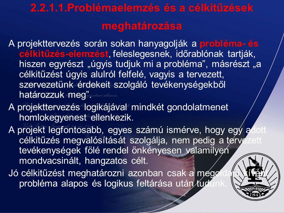 2.2.1.1. Problémaelemzés és a célkitűzések meghatározása A projekttervezés feltételezi, hogy az adott területre már rendelkezünk fejlesztési koncepció