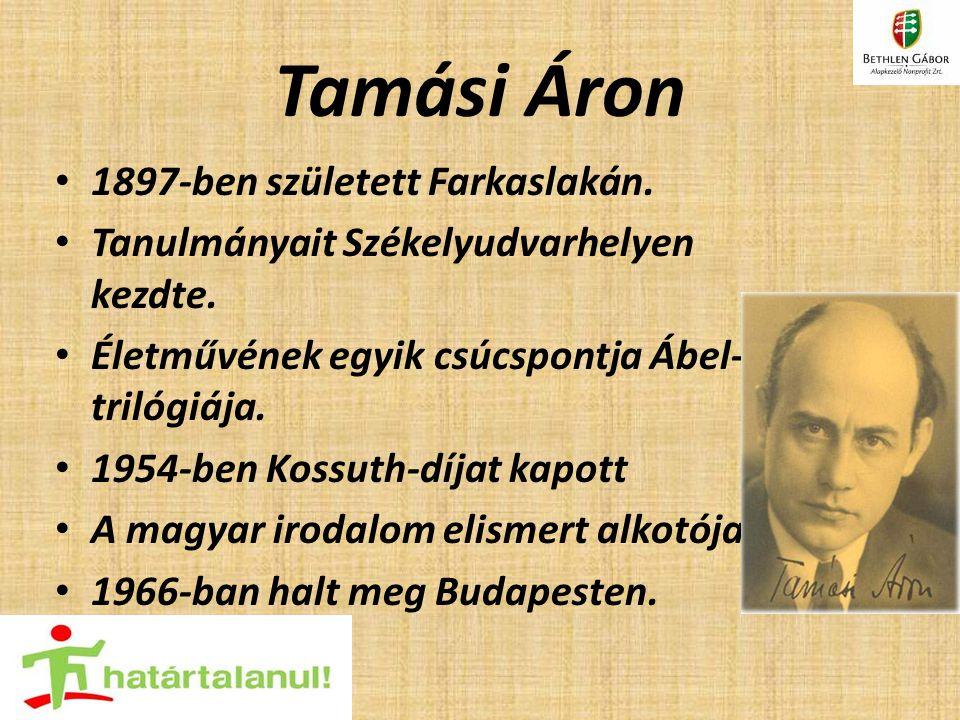 Tamási Áron 1897-ben született Farkaslakán. Tanulmányait Székelyudvarhelyen kezdte. Életművének egyik csúcspontja Ábel- trilógiája. 1954-ben Kossuth-d