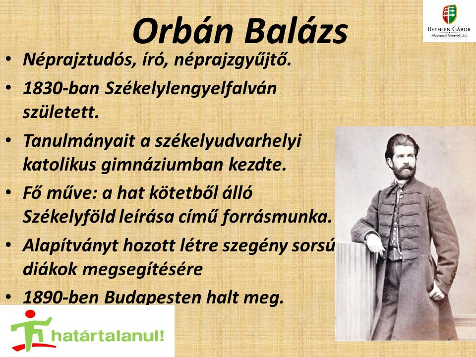 Orbán Balázs Néprajztudós, író, néprajzgyűjtő. 1830-ban Székelylengyelfalván született. Tanulmányait a székelyudvarhelyi katolikus gimnáziumban kezdte