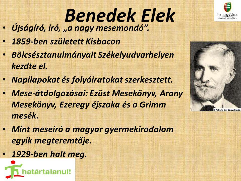 """Benedek Elek Újságíró, író, """"a nagy mesemondó"""". 1859-ben született Kisbacon Bölcsésztanulmányait Székelyudvarhelyen kezdte el. Napilapokat és folyóira"""