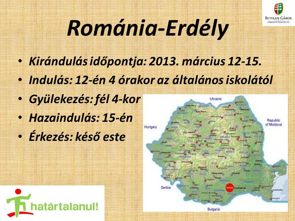 Románia-Erdély Kirándulás időpontja: 2013. március 12-15. Indulás: 12-én 4 órakor az általános iskolától Gyülekezés: fél 4-kor Hazaindulás: 15-én Érke