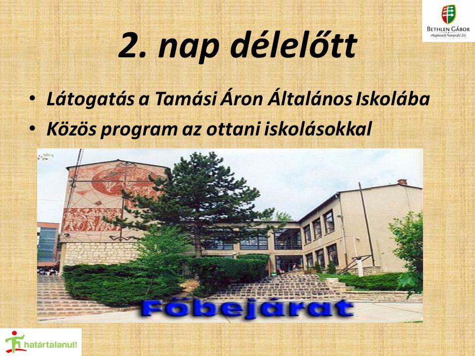 2. nap délelőtt Látogatás a Tamási Áron Általános Iskolába Közös program az ottani iskolásokkal