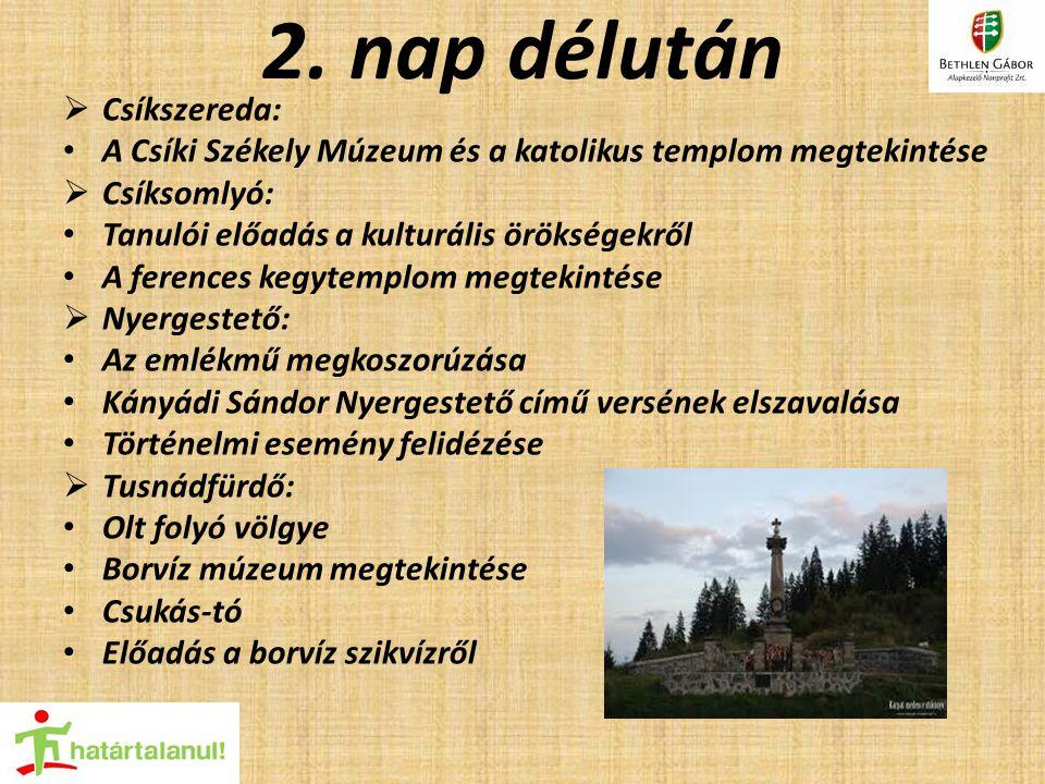 2. nap délután  Csíkszereda: A Csíki Székely Múzeum és a katolikus templom megtekintése  Csíksomlyó: Tanulói előadás a kulturális örökségekről A fer
