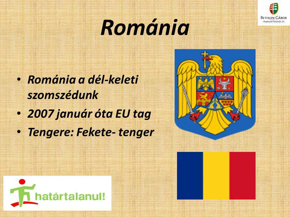 Románia Románia a dél-keleti szomszédunk 2007 január óta EU tag Tengere: Fekete- tenger