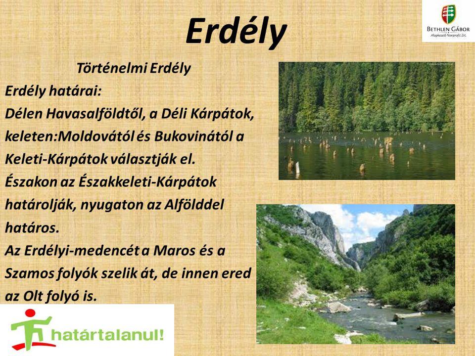Erdély Történelmi Erdély Erdély határai: Délen Havasalföldtől, a Déli Kárpátok, keleten:Moldovától és Bukovinától a Keleti-Kárpátok választják el.