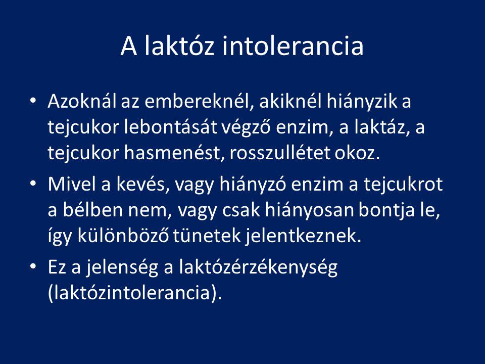 A laktóz intolerancia Azoknál az embereknél, akiknél hiányzik a tejcukor lebontását végző enzim, a laktáz, a tejcukor hasmenést, rosszullétet okoz. Mi