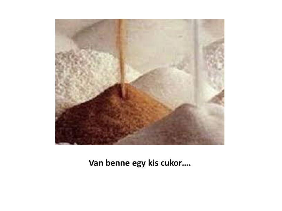 Van benne egy kis cukor….