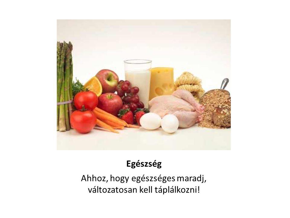Egészség Ahhoz, hogy egészséges maradj, változatosan kell táplálkozni!