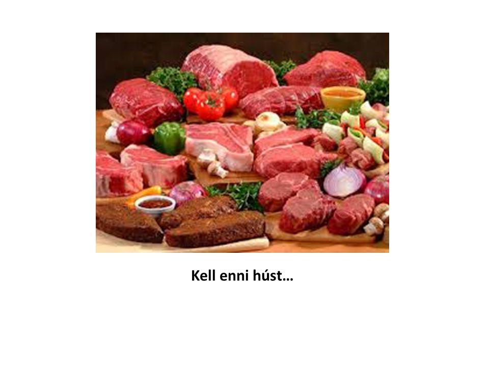 Kell enni húst…