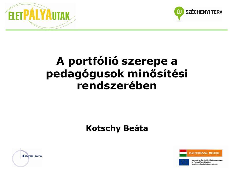 A portfólió szerepe a pedagógusok minősítési rendszerében Kotschy Beáta