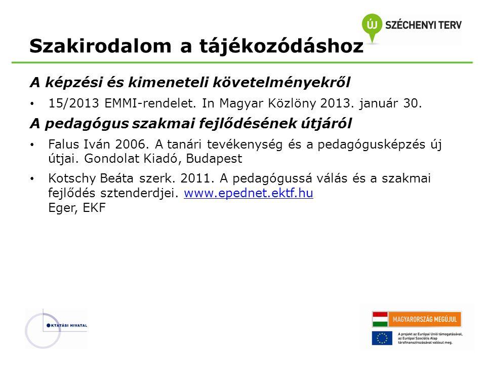 Szakirodalom a tájékozódáshoz A képzési és kimeneteli követelményekről 15/2013 EMMI-rendelet. In Magyar Közlöny 2013. január 30. A pedagógus szakmai f