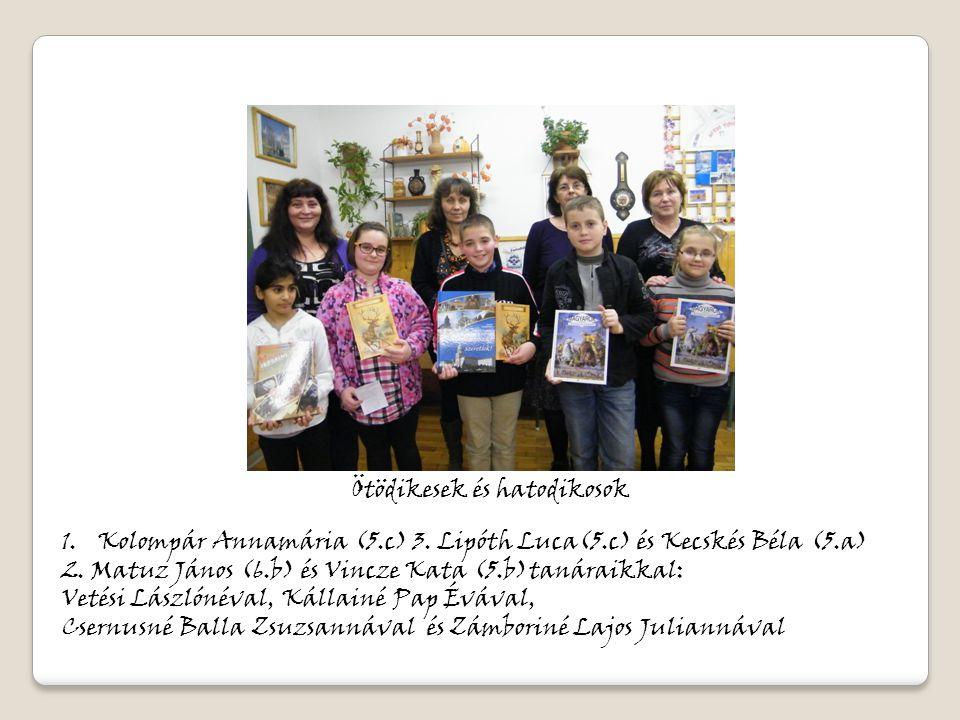 1.Kolompár Annamária (5.c) 3. Lipóth Luca(5.c) és Kecskés Béla (5.a) 2. Matuz János (6.b) és Vincze Kata (5.b)tanáraikkal: Vetési Lászlónéval, Kállain