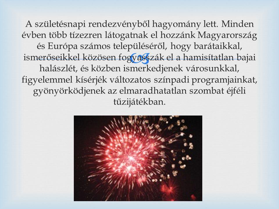  A születésnapi rendezvényből hagyomány lett. Minden évben több tízezren látogatnak el hozzánk Magyarország és Európa számos településéről, hogy bará