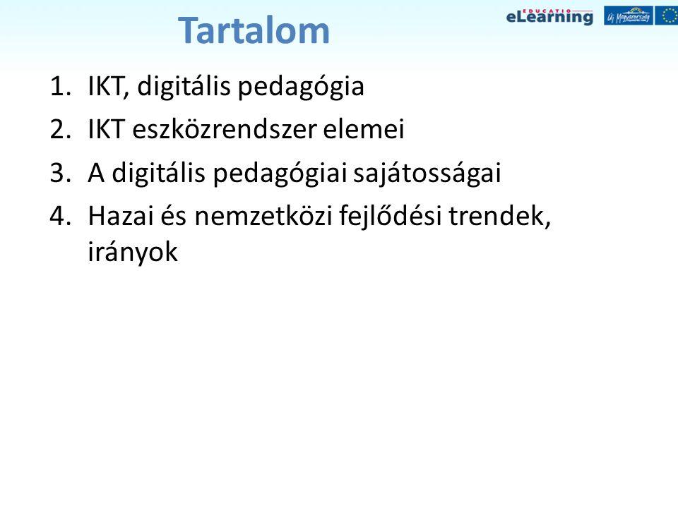 Tartalom 1.IKT, digitális pedagógia 2.IKT eszközrendszer elemei 3.A digitális pedagógiai sajátosságai 4.Hazai és nemzetközi fejlődési trendek, irányok