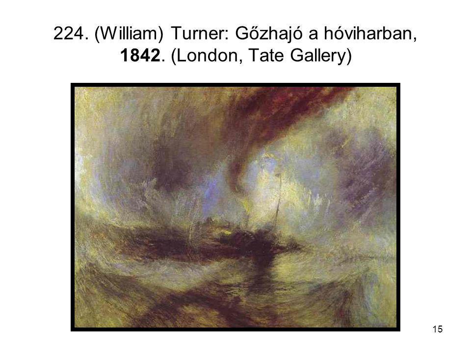 15 224. (William) Turner: Gőzhajó a hóviharban, 1842. (London, Tate Gallery)