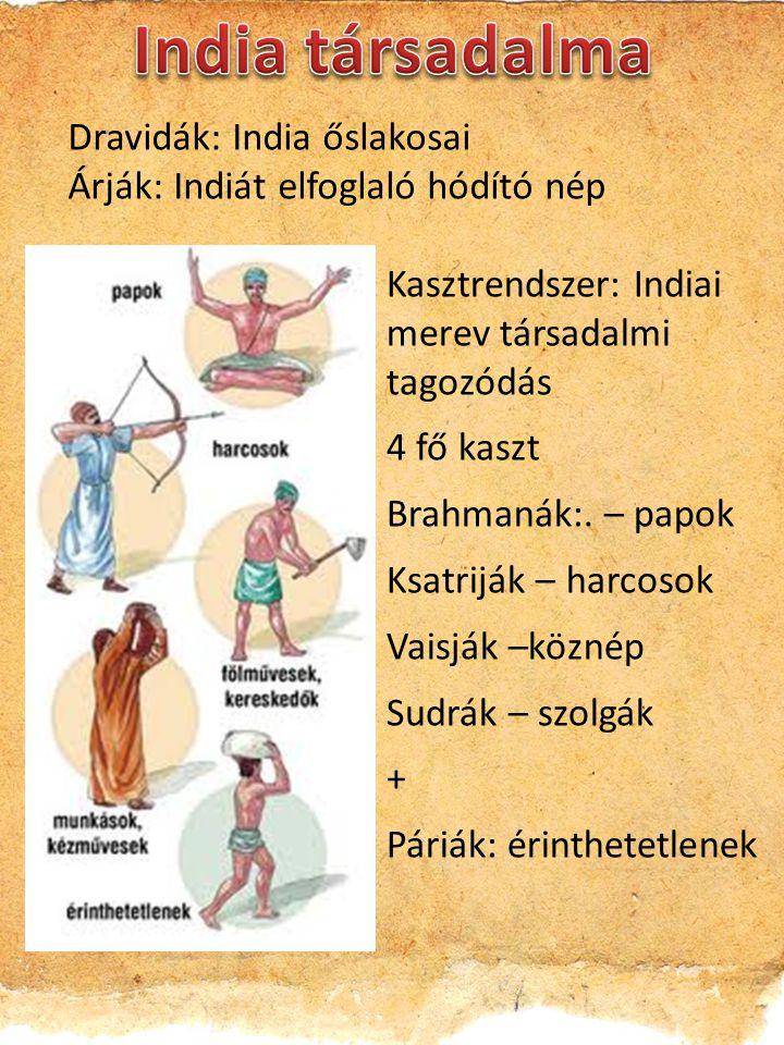 Dravidák: India őslakosai Árják: Indiát elfoglaló hódító nép Kasztrendszer: Indiai merev társadalmi tagozódás 4 fő kaszt Brahmanák:. – papok Ksatriják