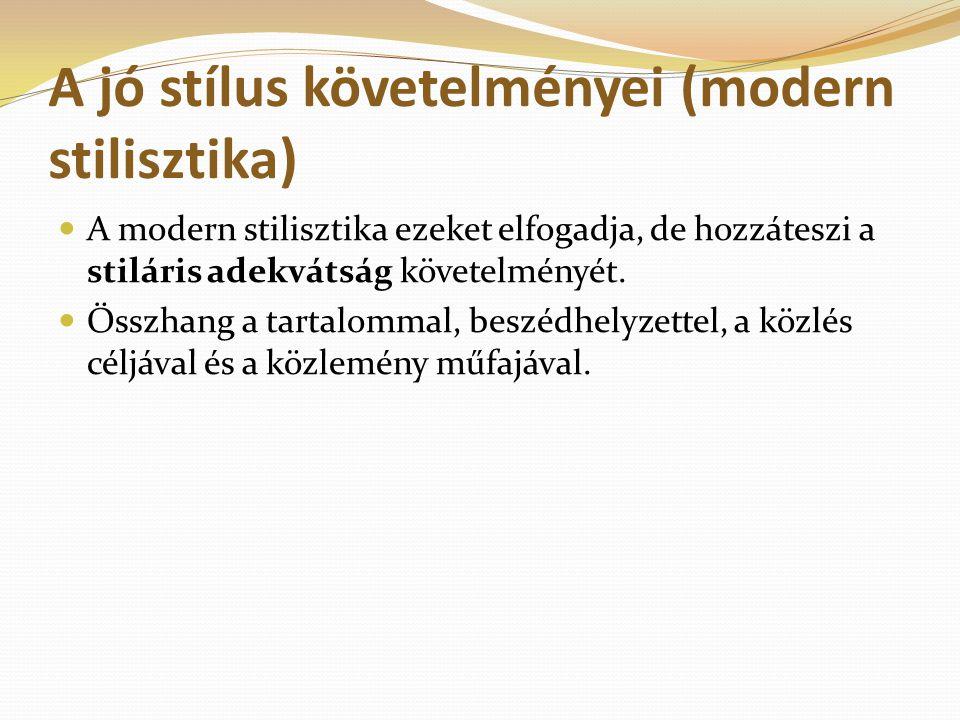 A jó stílus követelményei (modern stilisztika) A modern stilisztika ezeket elfogadja, de hozzáteszi a stiláris adekvátság követelményét. Összhang a ta