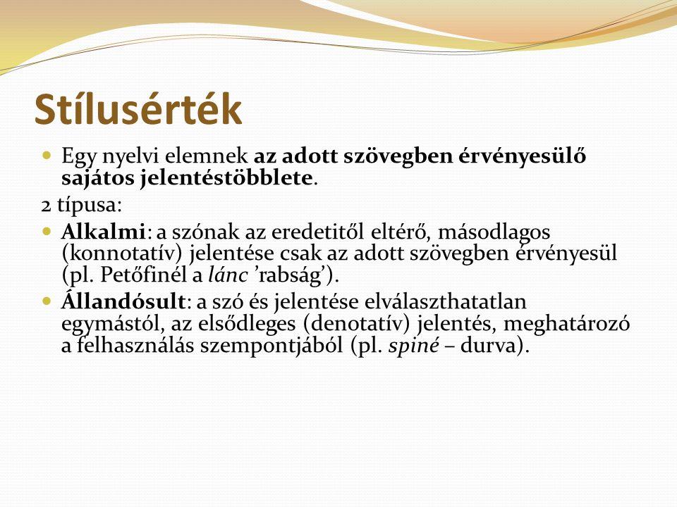 Stílusérték Egy nyelvi elemnek az adott szövegben érvényesülő sajátos jelentéstöbblete. 2 típusa: Alkalmi: a szónak az eredetitől eltérő, másodlagos (