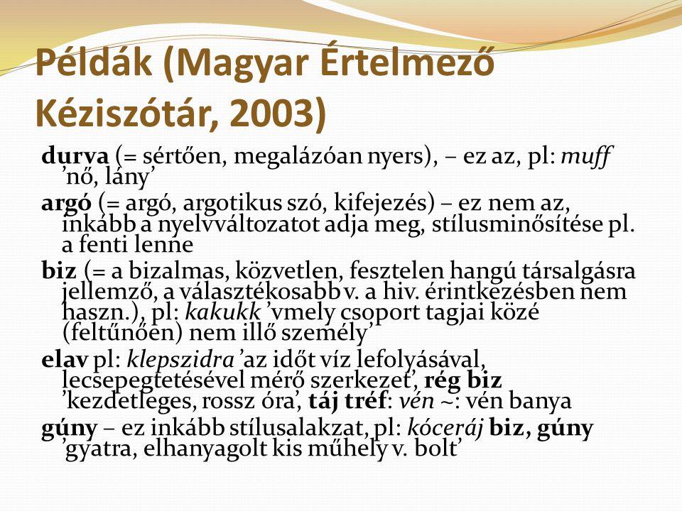 Példák (Magyar Értelmező Kéziszótár, 2003) durva (= sértően, megalázóan nyers), – ez az, pl: muff 'nő, lány' argó (= argó, argotikus szó, kifejezés) –